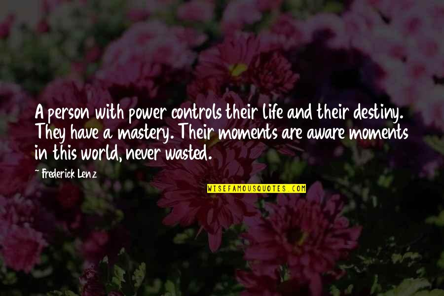 Mastery Of Life Quotes By Frederick Lenz: A person with power controls their life and