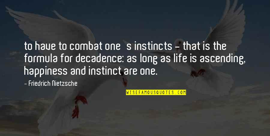 Mastery Of Life Quotes By Friedrich Nietzsche: to have to combat one's instincts - that