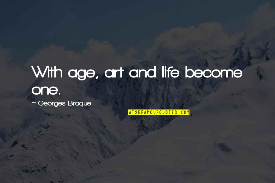 Mastery Of Life Quotes By Georges Braque: With age, art and life become one.