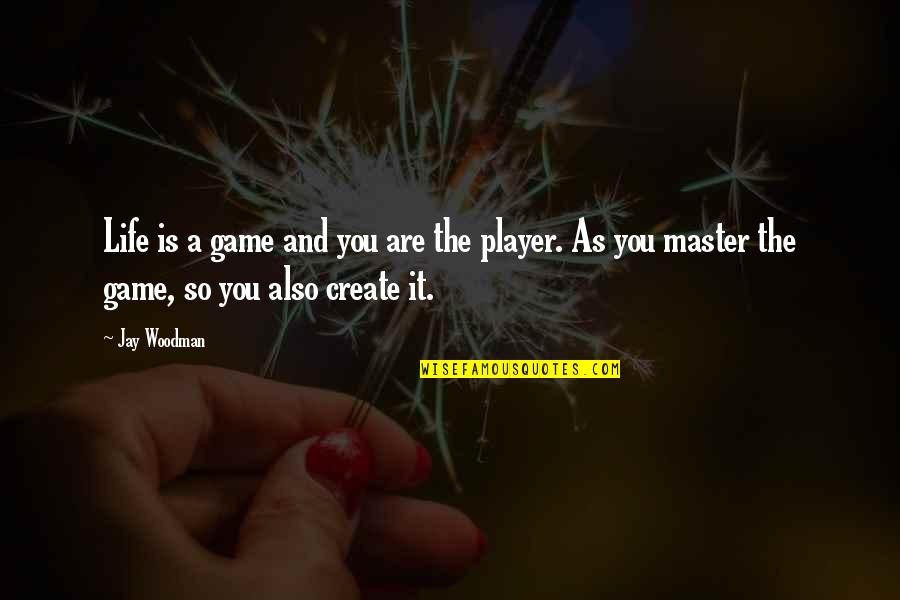 Mastery Of Life Quotes By Jay Woodman: Life is a game and you are the