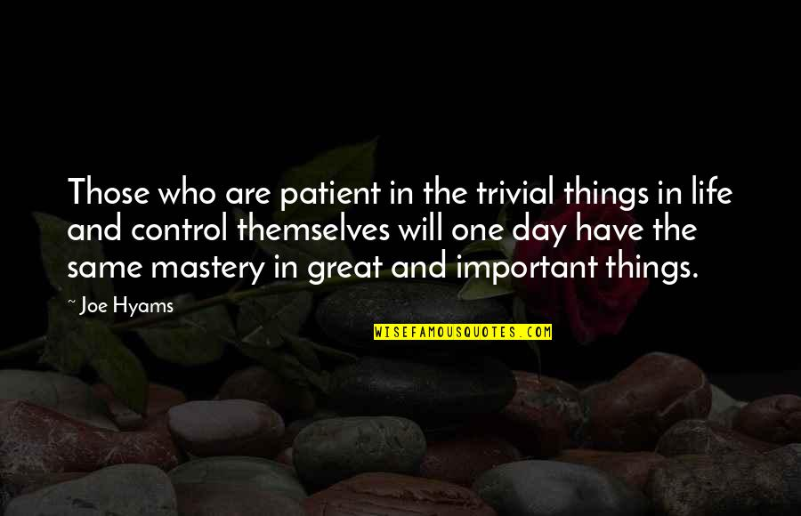 Mastery Of Life Quotes By Joe Hyams: Those who are patient in the trivial things