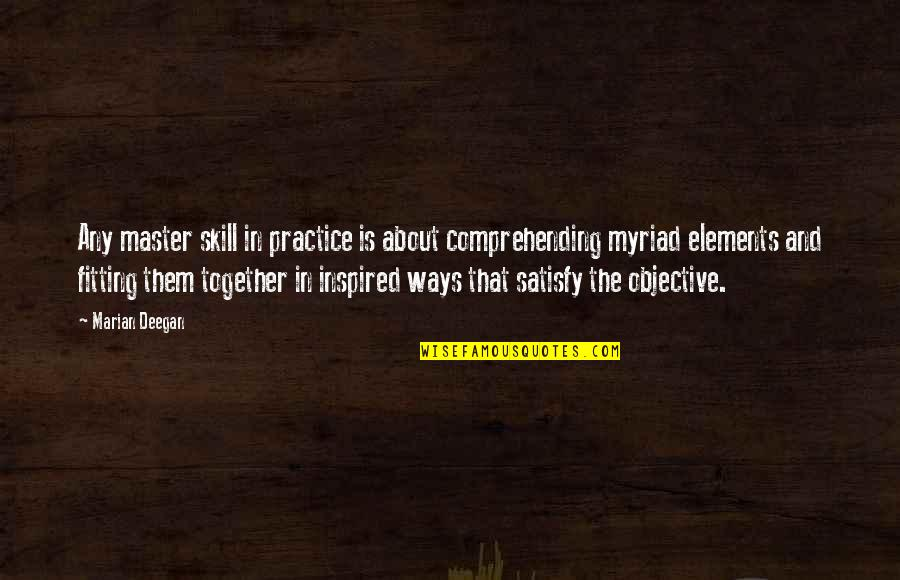 Mastery Of Life Quotes By Marian Deegan: Any master skill in practice is about comprehending