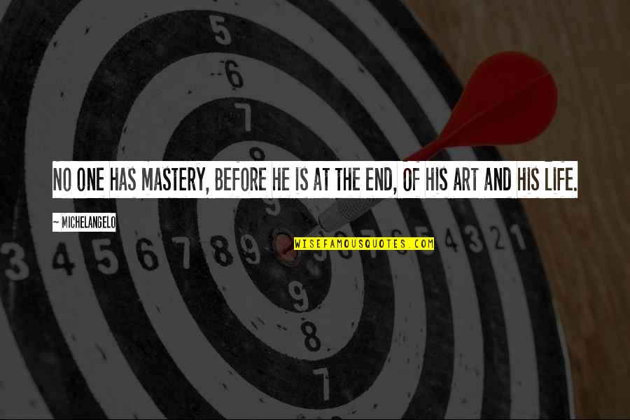 Mastery Of Life Quotes By Michelangelo: No one has mastery, Before he is at