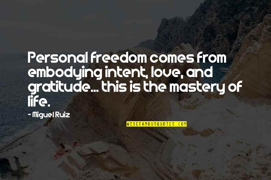 Mastery Of Life Quotes By Miguel Ruiz: Personal freedom comes from embodying intent, love, and
