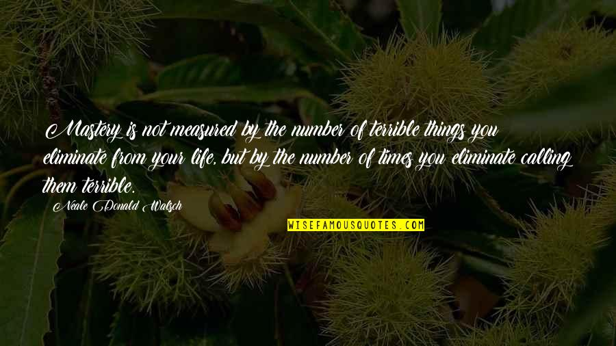 Mastery Of Life Quotes By Neale Donald Walsch: Mastery is not measured by the number of