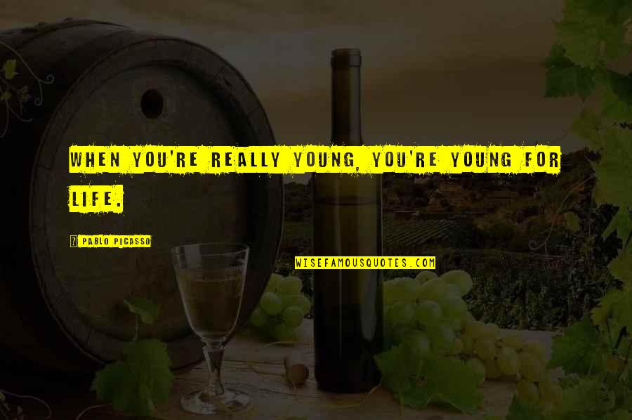 Mastery Of Life Quotes By Pablo Picasso: When you're really young, you're young for life.