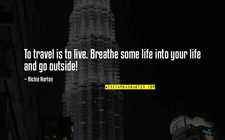 Mastery Of Life Quotes By Richie Norton: To travel is to live. Breathe some life
