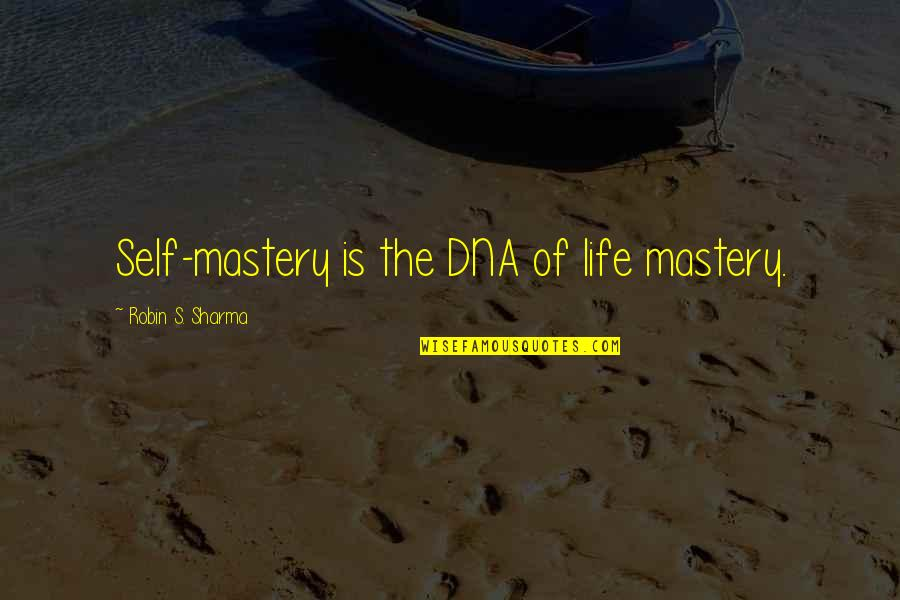 Mastery Of Life Quotes By Robin S. Sharma: Self-mastery is the DNA of life mastery.