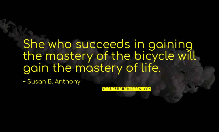 Mastery Of Life Quotes By Susan B. Anthony: She who succeeds in gaining the mastery of