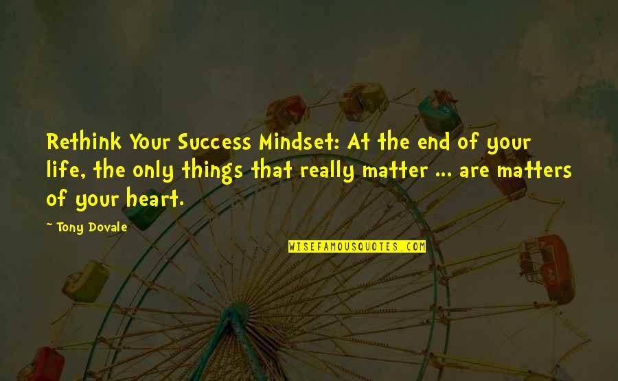 Mastery Of Life Quotes By Tony Dovale: Rethink Your Success Mindset: At the end of