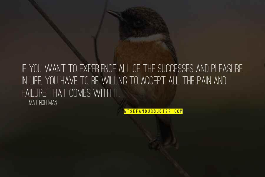 Mat Hoffman Quotes By Mat Hoffman: If you want to experience all of the