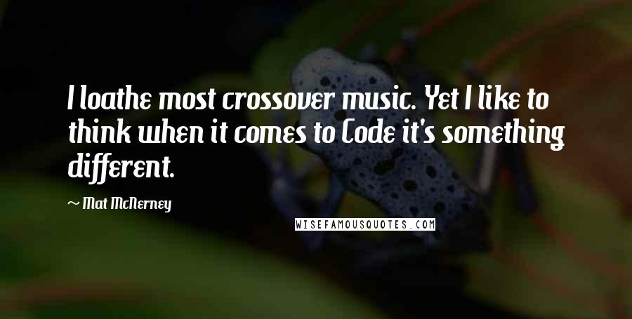Mat McNerney quotes: I loathe most crossover music. Yet I like to think when it comes to Code it's something different.