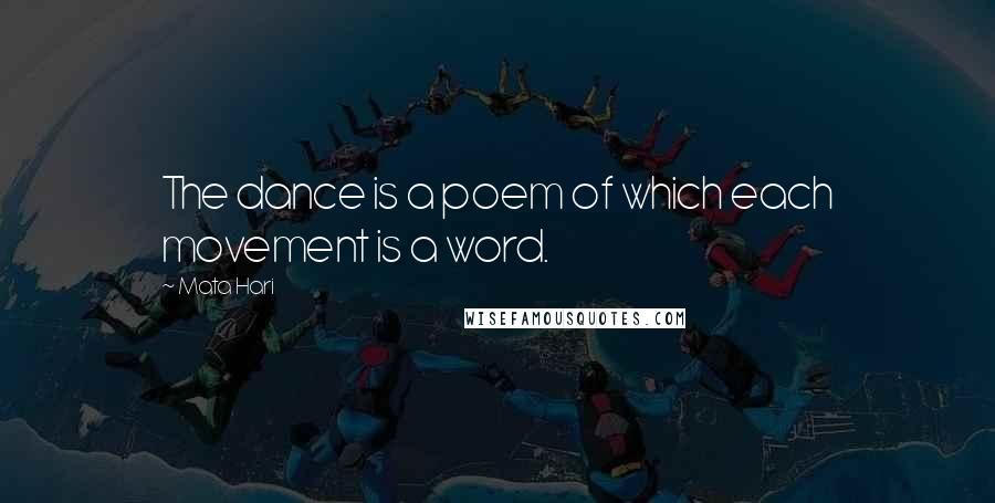 Mata Hari quotes: The dance is a poem of which each movement is a word.