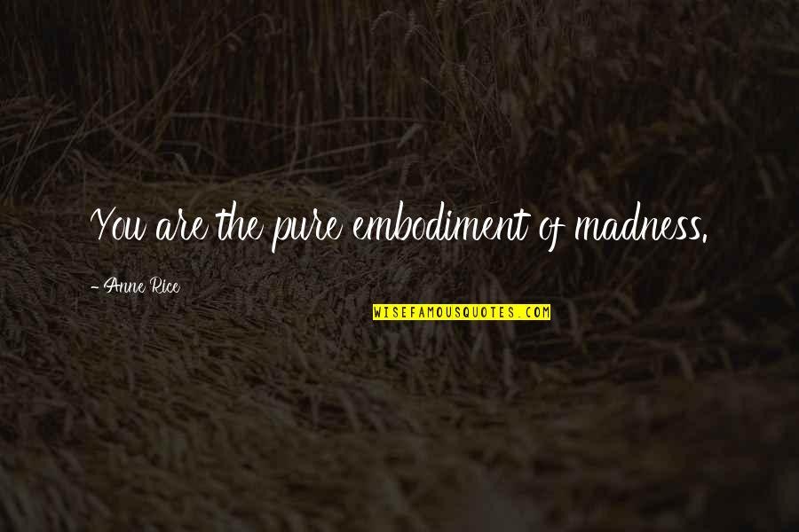 Matapang Quotes By Anne Rice: You are the pure embodiment of madness.
