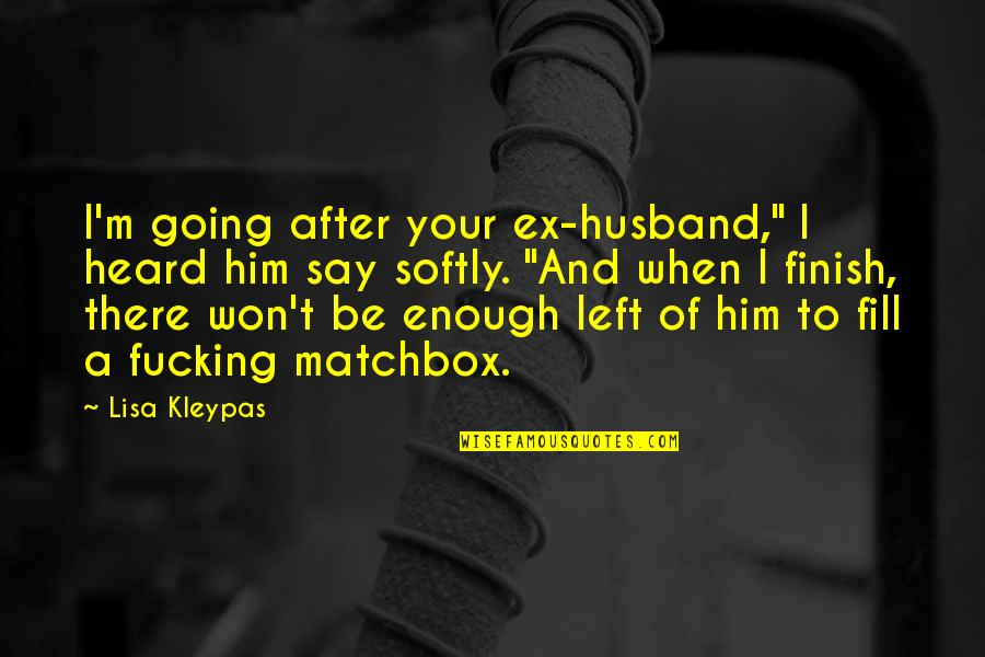 "Matchbox Quotes By Lisa Kleypas: I'm going after your ex-husband,"" I heard him"