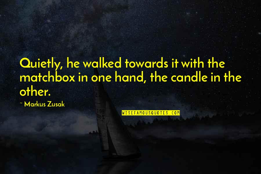 Matchbox Quotes By Markus Zusak: Quietly, he walked towards it with the matchbox
