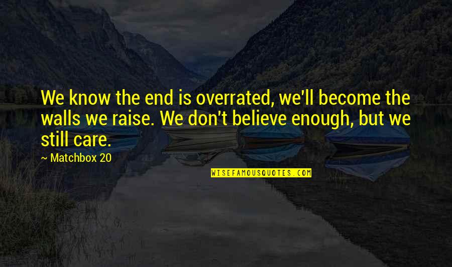Matchbox Quotes By Matchbox 20: We know the end is overrated, we'll become