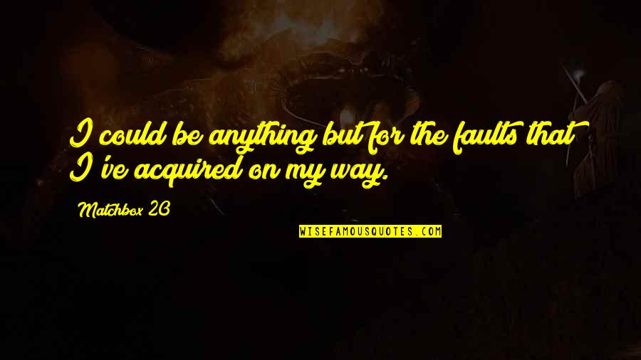 Matchbox Quotes By Matchbox 20: I could be anything but for the faults