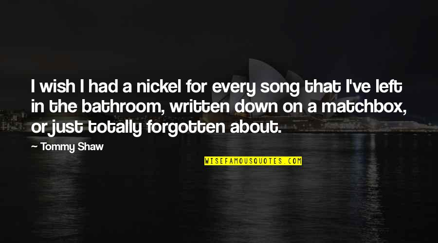 Matchbox Quotes By Tommy Shaw: I wish I had a nickel for every
