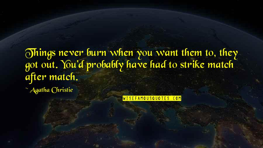 Match'd Quotes By Agatha Christie: Things never burn when you want them to,