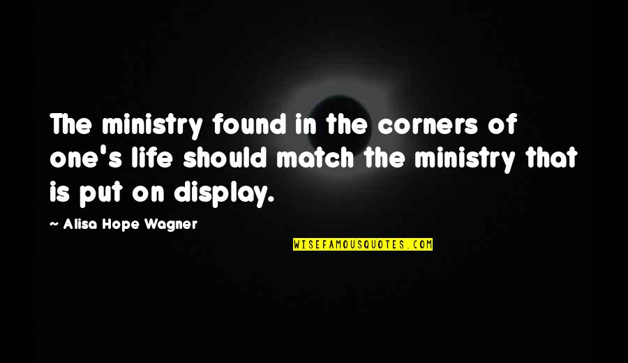 Match'd Quotes By Alisa Hope Wagner: The ministry found in the corners of one's