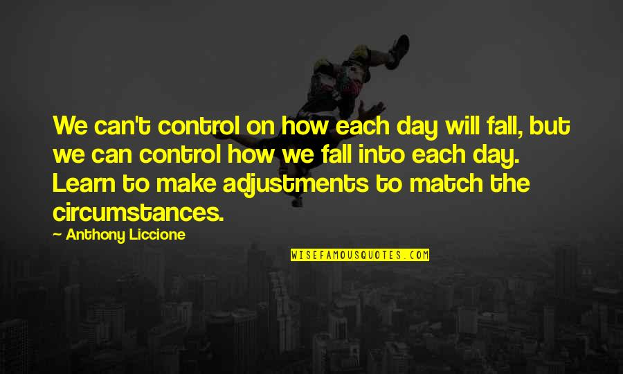 Match'd Quotes By Anthony Liccione: We can't control on how each day will