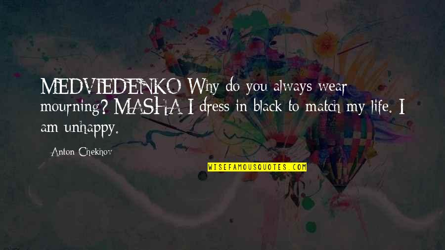 Match'd Quotes By Anton Chekhov: MEDVIEDENKO Why do you always wear mourning? MASHA