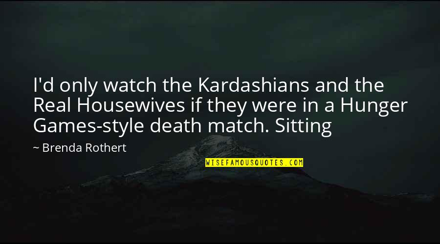 Match'd Quotes By Brenda Rothert: I'd only watch the Kardashians and the Real