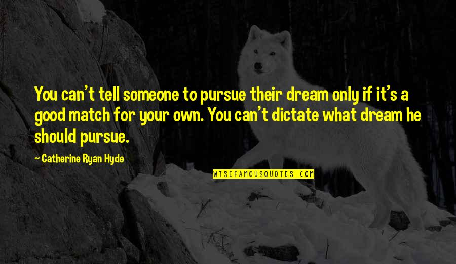Match'd Quotes By Catherine Ryan Hyde: You can't tell someone to pursue their dream