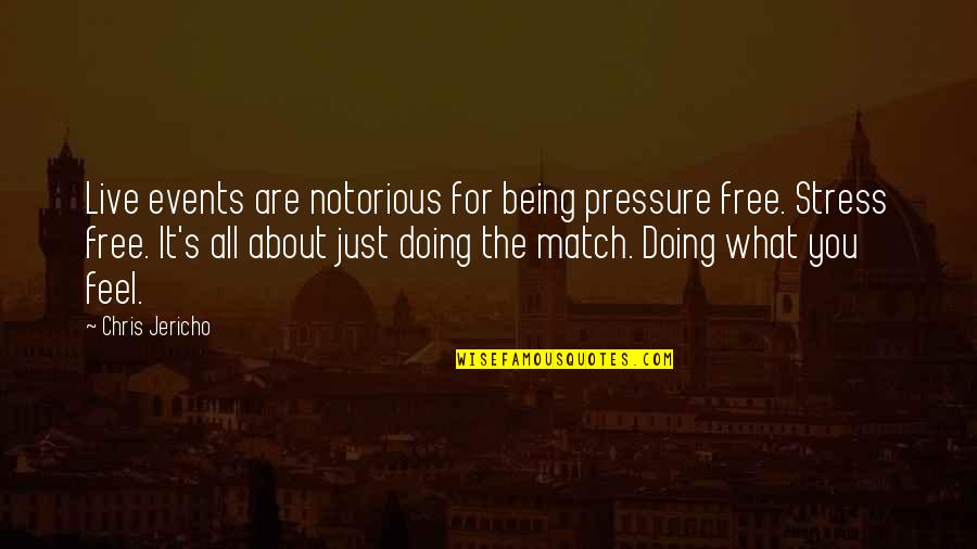 Match'd Quotes By Chris Jericho: Live events are notorious for being pressure free.