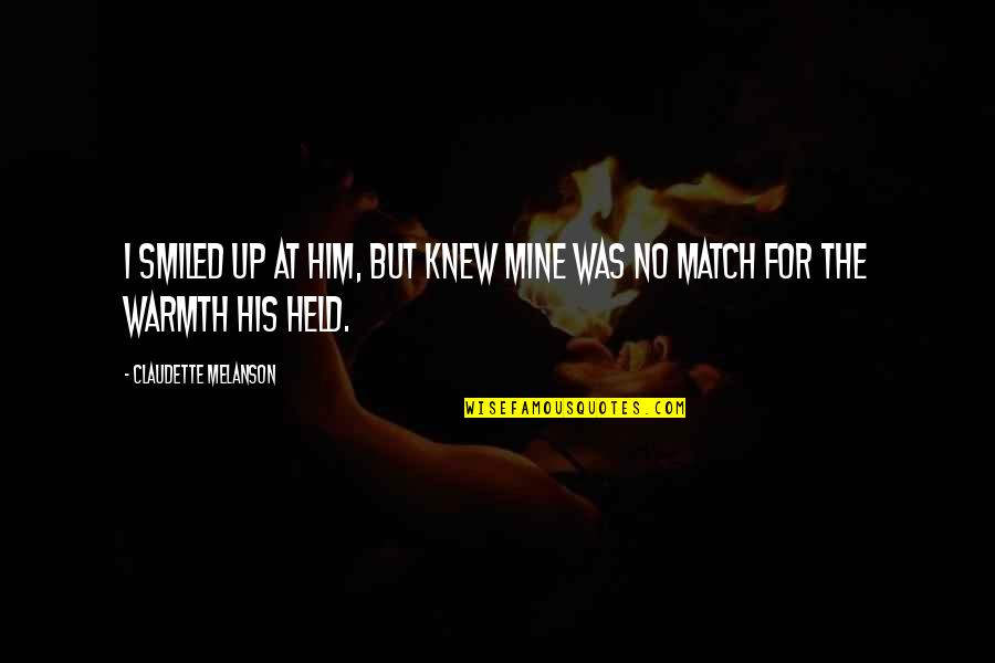 Match'd Quotes By Claudette Melanson: I smiled up at him, but knew mine