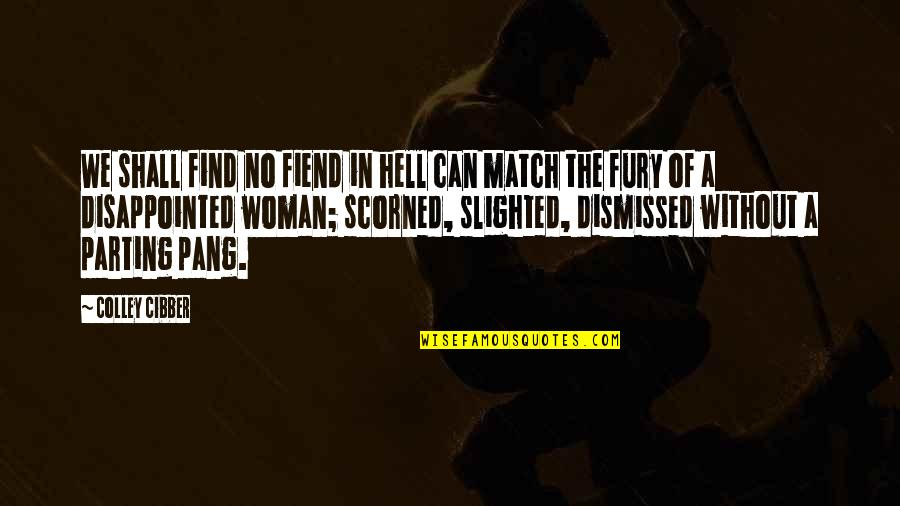 Match'd Quotes By Colley Cibber: We shall find no fiend in hell can