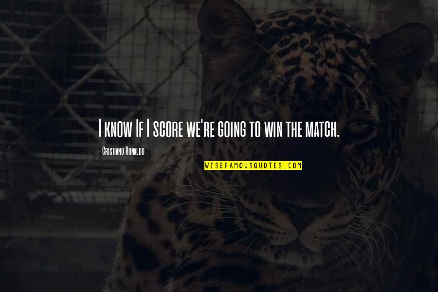 Match'd Quotes By Cristiano Ronaldo: I know If I score we're going to