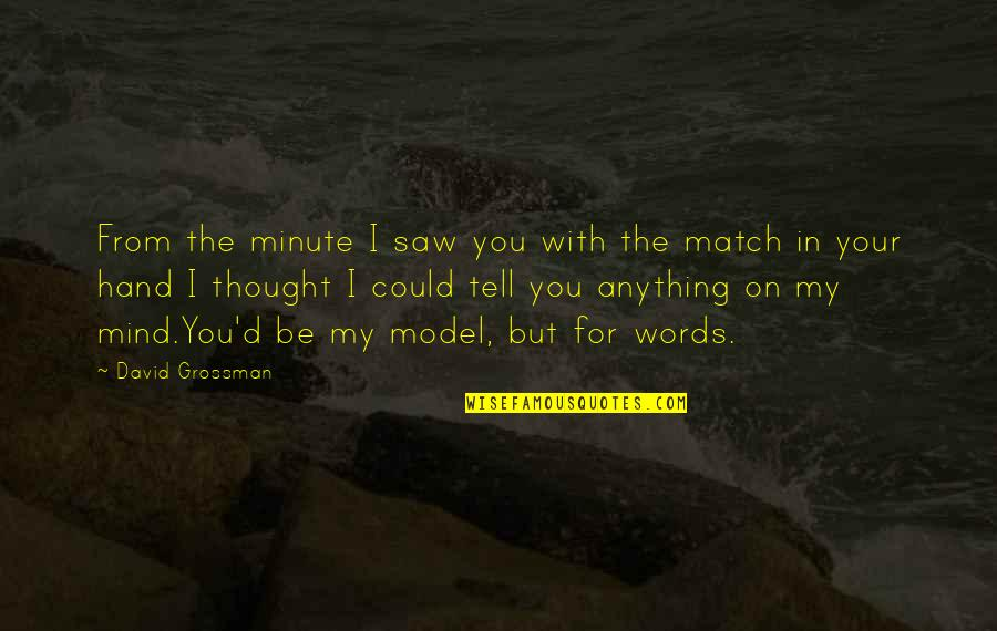 Match'd Quotes By David Grossman: From the minute I saw you with the