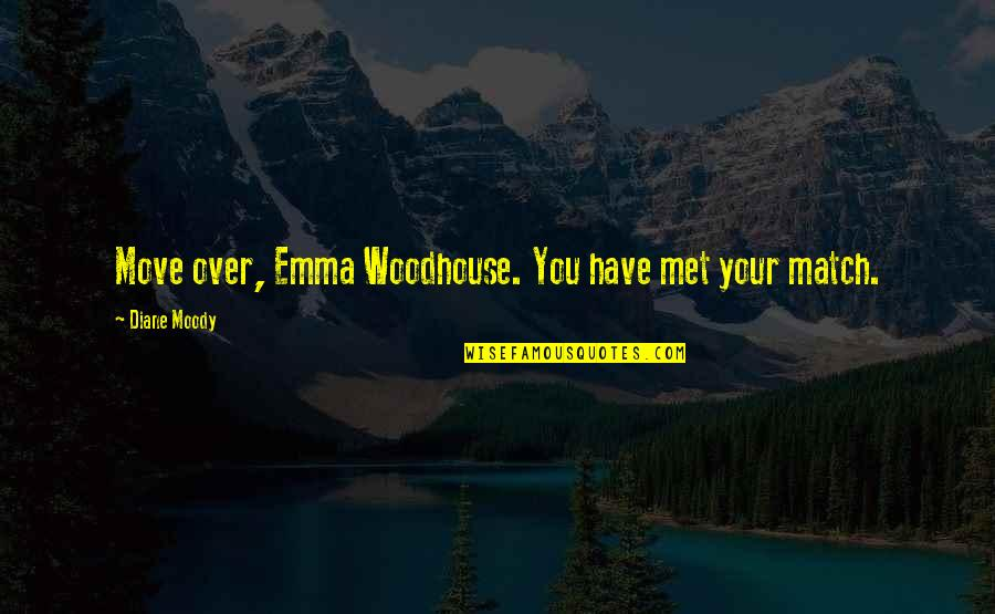 Match'd Quotes By Diane Moody: Move over, Emma Woodhouse. You have met your