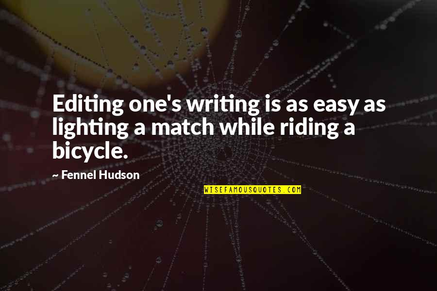 Match'd Quotes By Fennel Hudson: Editing one's writing is as easy as lighting