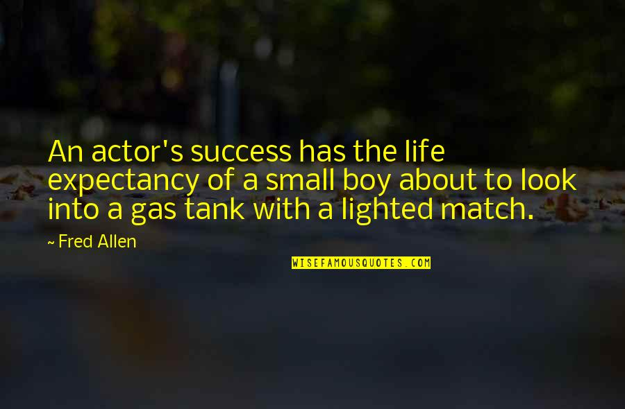 Match'd Quotes By Fred Allen: An actor's success has the life expectancy of