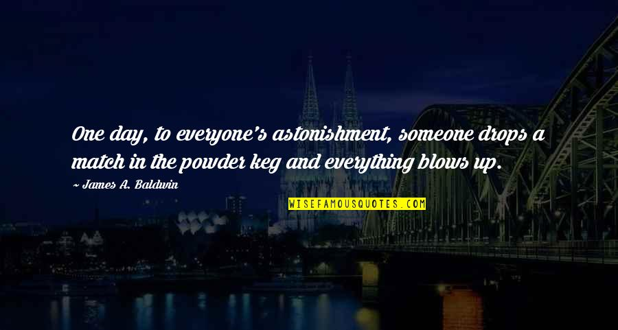 Match'd Quotes By James A. Baldwin: One day, to everyone's astonishment, someone drops a