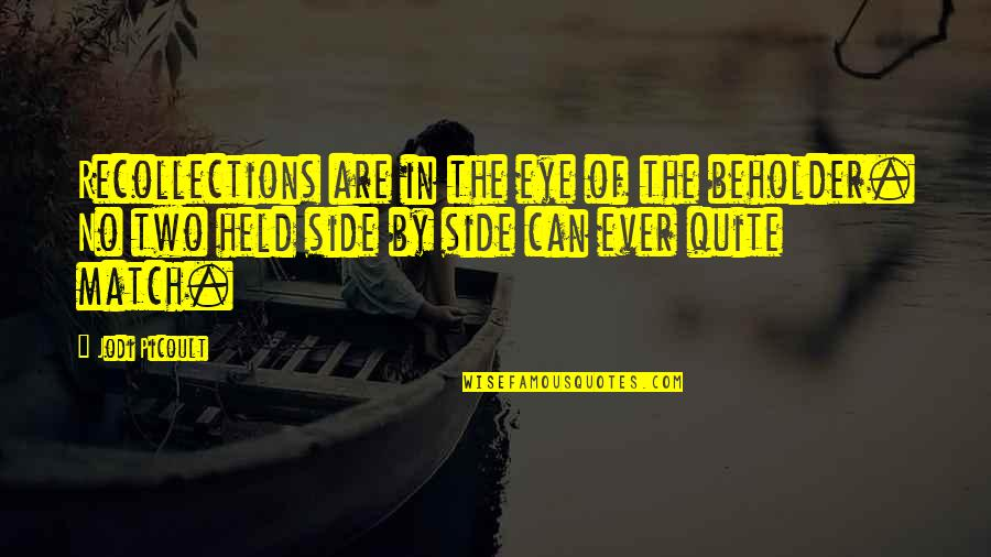 Match'd Quotes By Jodi Picoult: Recollections are in the eye of the beholder.