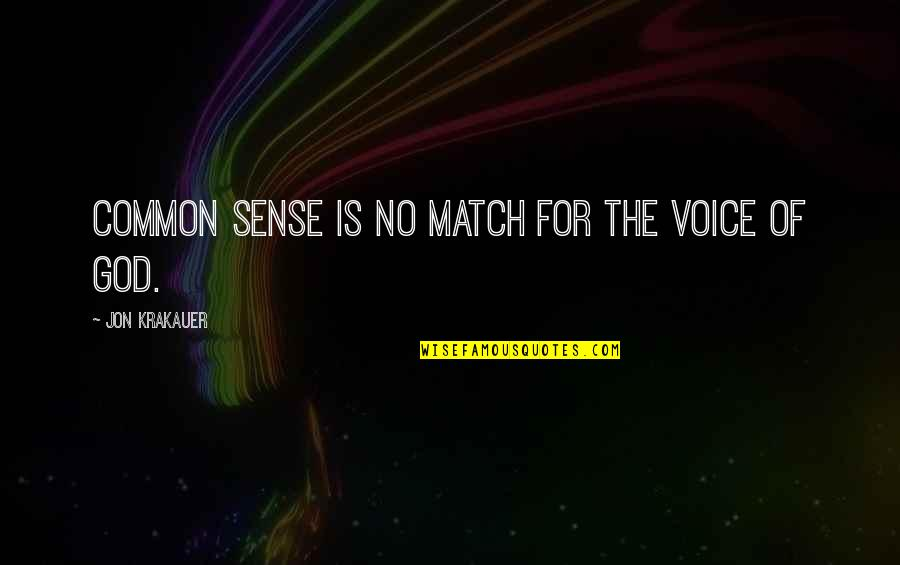 Match'd Quotes By Jon Krakauer: Common sense is no match for the voice