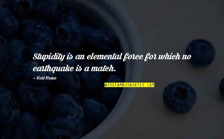 Match'd Quotes By Karl Kraus: Stupidity is an elemental force for which no