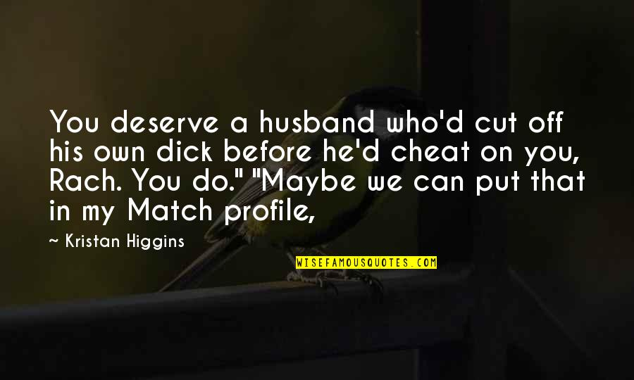 Match'd Quotes By Kristan Higgins: You deserve a husband who'd cut off his