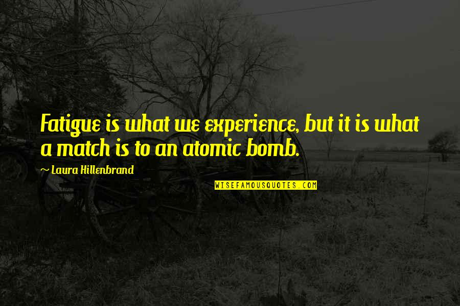 Match'd Quotes By Laura Hillenbrand: Fatigue is what we experience, but it is