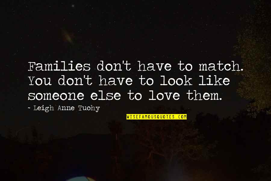 Match'd Quotes By Leigh Anne Tuohy: Families don't have to match. You don't have