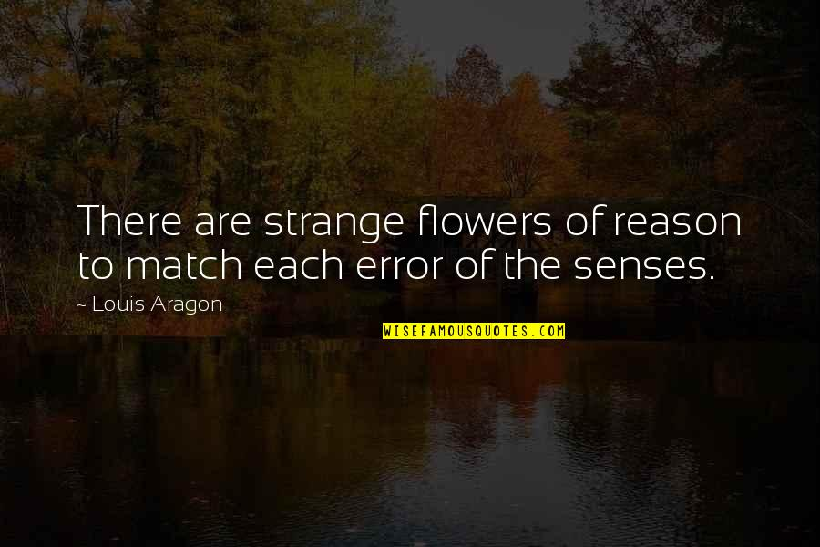 Match'd Quotes By Louis Aragon: There are strange flowers of reason to match