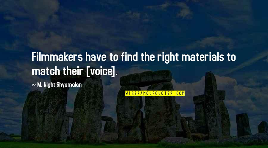 Match'd Quotes By M. Night Shyamalan: Filmmakers have to find the right materials to