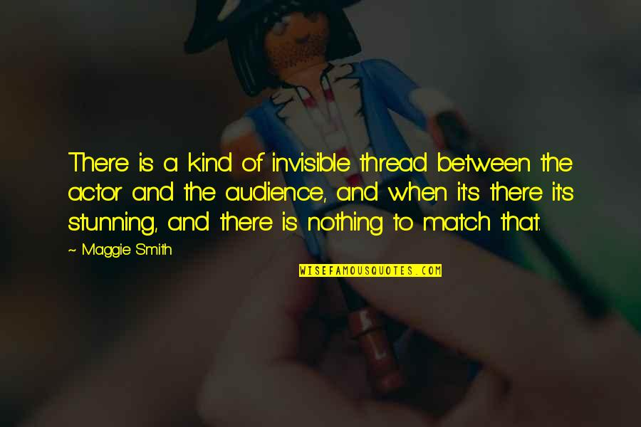 Match'd Quotes By Maggie Smith: There is a kind of invisible thread between