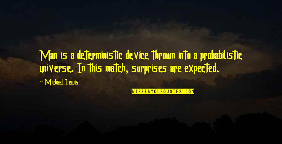 Match'd Quotes By Michael Lewis: Man is a deterministic device thrown into a