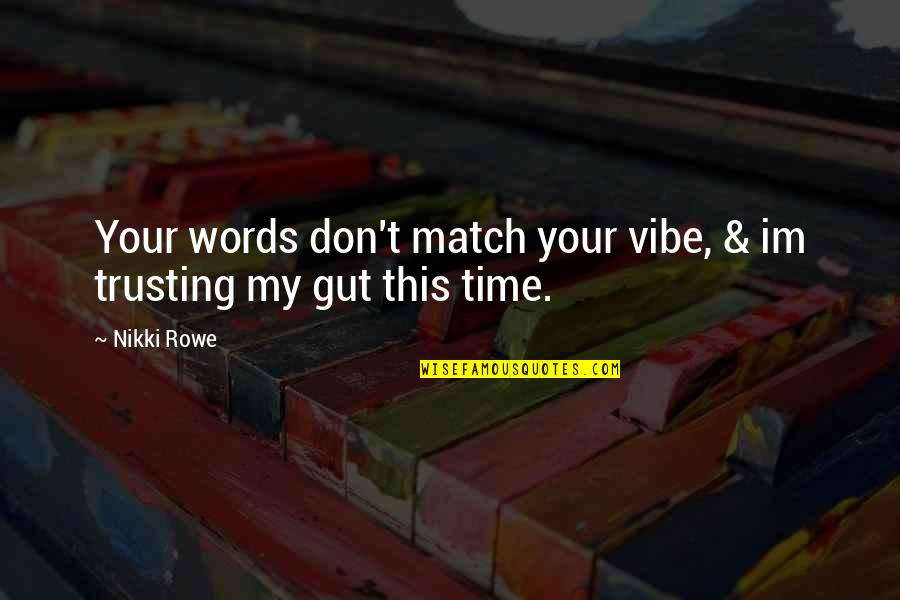 Match'd Quotes By Nikki Rowe: Your words don't match your vibe, & im