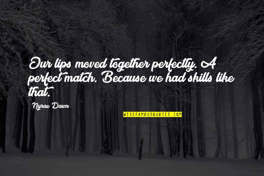 Match'd Quotes By Nyrae Dawn: Our lips moved together perfectly. A perfect match.